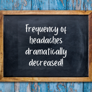 Frequency of headaches dramatically decreased