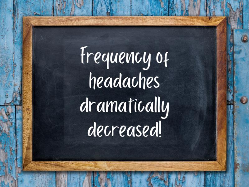 Frequency of headaches dramatically decreased